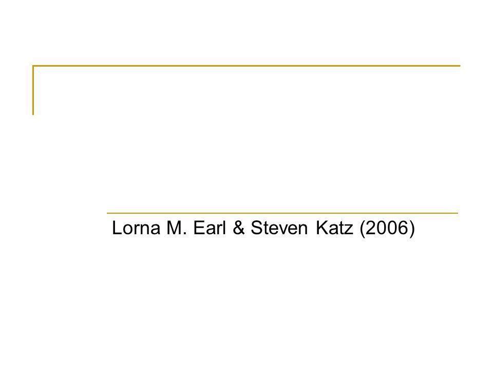 Lorna M. Earl & Steven Katz (2006)