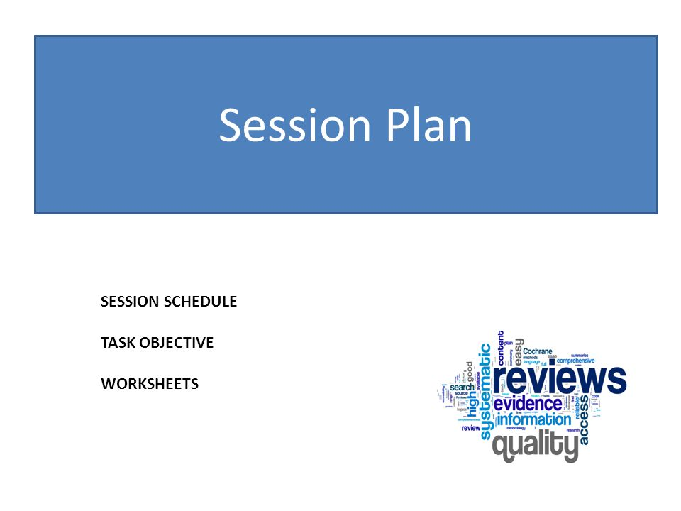 Session Plan SESSION SCHEDULE TASK OBJECTIVE WORKSHEETS
