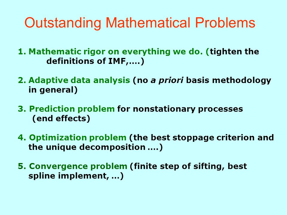 Outstanding Mathematical Problems 1.Mathematic rigor on everything we do.
