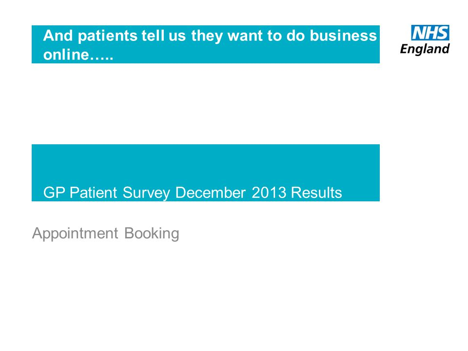 GP Patient Survey December 2013 Results Appointment Booking And patients tell us they want to do business online…..