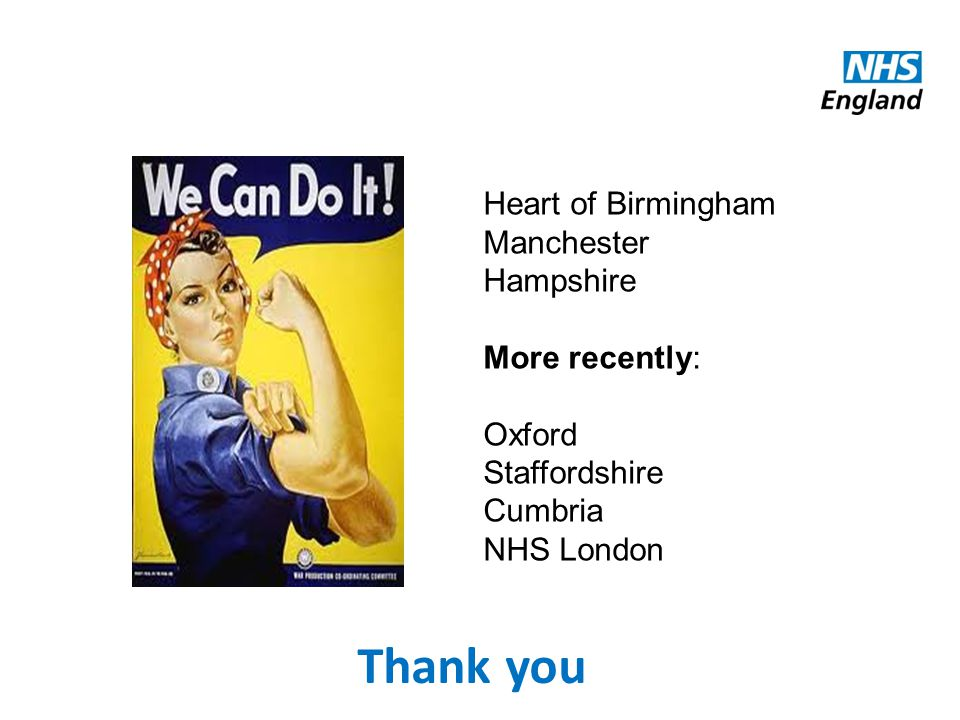 Thank you Heart of Birmingham Manchester Hampshire More recently: Oxford Staffordshire Cumbria NHS London
