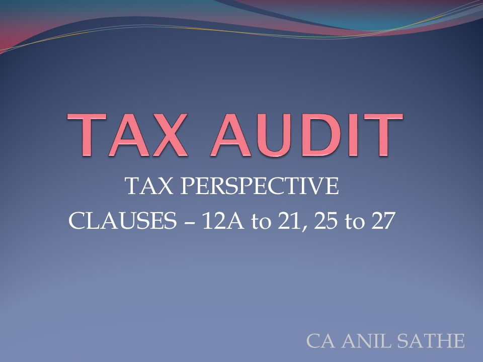 TAX PERSPECTIVE CLAUSES – 12A to 21, 25 to 27 CA ANIL SATHE