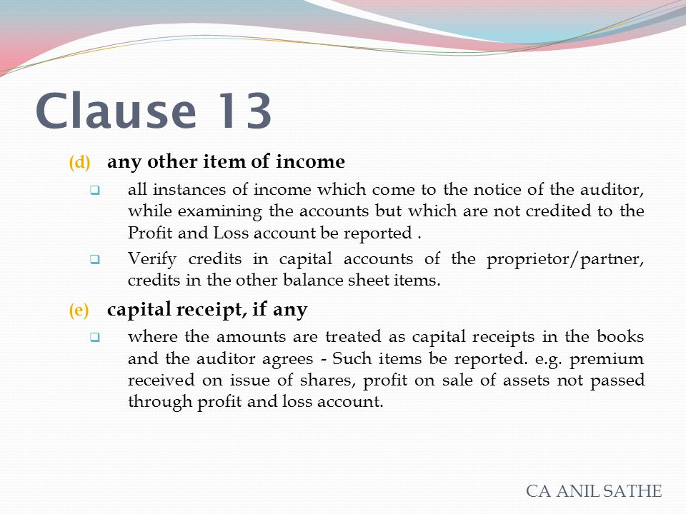 Clause 13 (d) any other item of income  all instances of income which come to the notice of the auditor, while examining the accounts but which are n