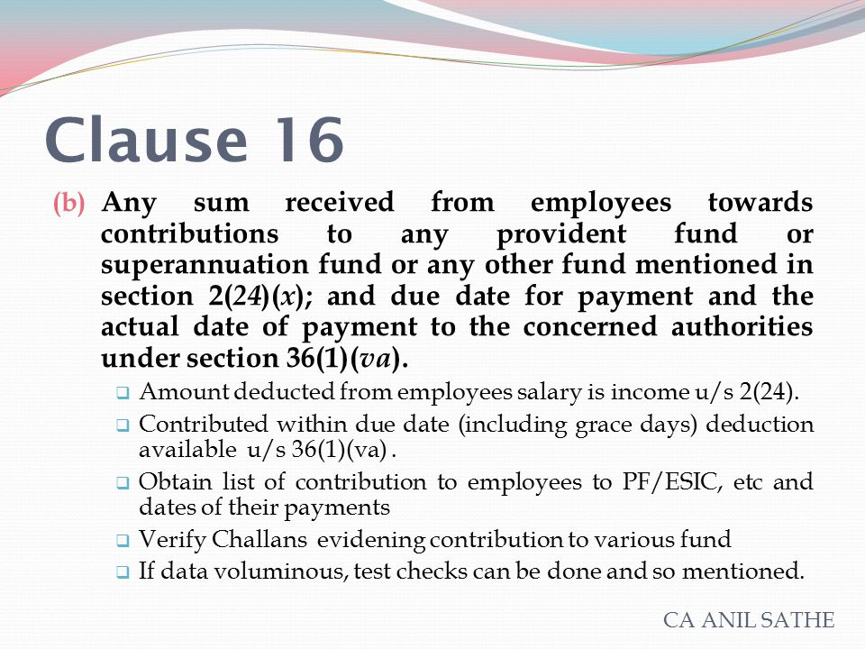 Clause 16 (b) Any sum received from employees towards contributions to any provident fund or superannuation fund or any other fund mentioned in sectio