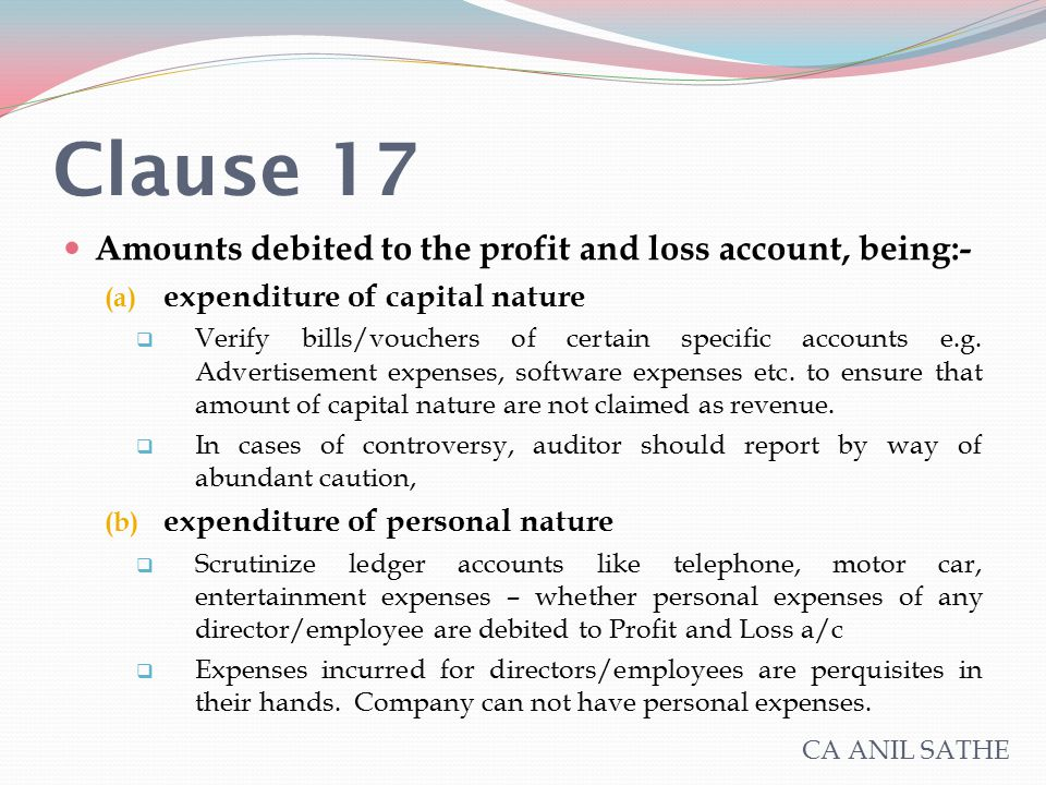 Clause 17 Amounts debited to the profit and loss account, being:- (a) expenditure of capital nature  Verify bills/vouchers of certain specific accoun