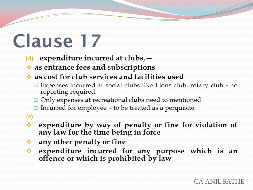 Clause 17 (d) expenditure incurred at clubs,—  as entrance fees and subscriptions  as cost for club services and facilities used  Expenses incurred
