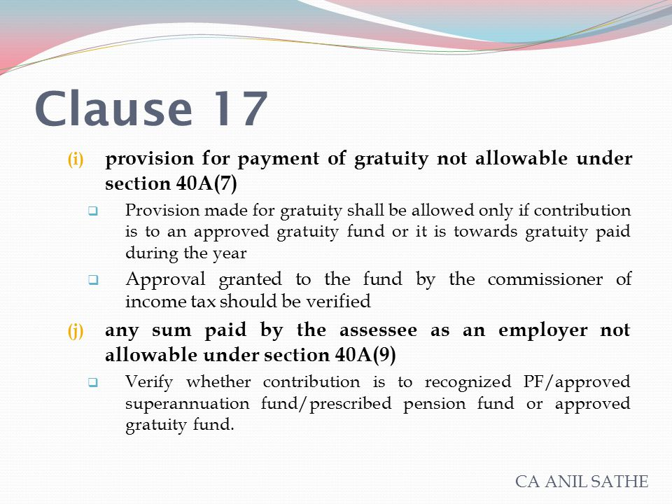 Clause 17 (i) provision for payment of gratuity not allowable under section 40A(7)  Provision made for gratuity shall be allowed only if contribution