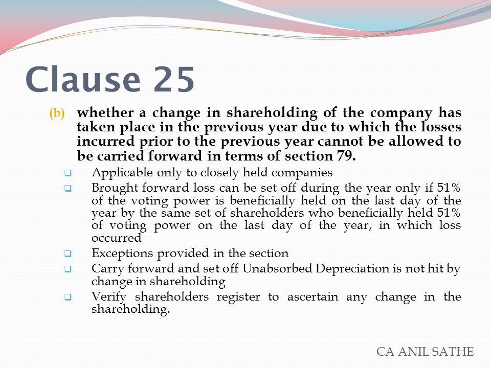 Clause 25 (b) whether a change in shareholding of the company has taken place in the previous year due to which the losses incurred prior to the previ