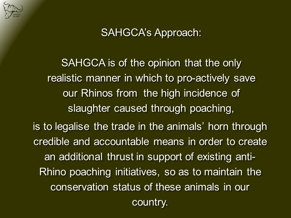 Rhino Legally Hunted vs Rhino Poached (2005 – 2010) Legally hunted PoachedPoached Source: Du Toit, JG; 2011 Confirmation that the illegal trade has surpassed legal hunting