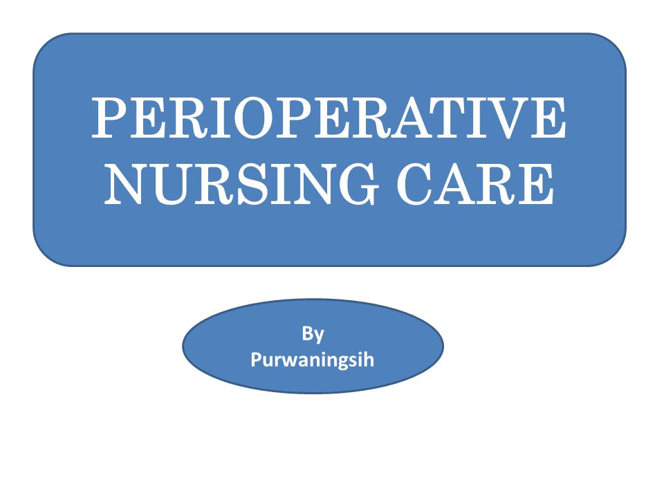 PERIOPERATIVE NURSING CARE By Purwaningsih