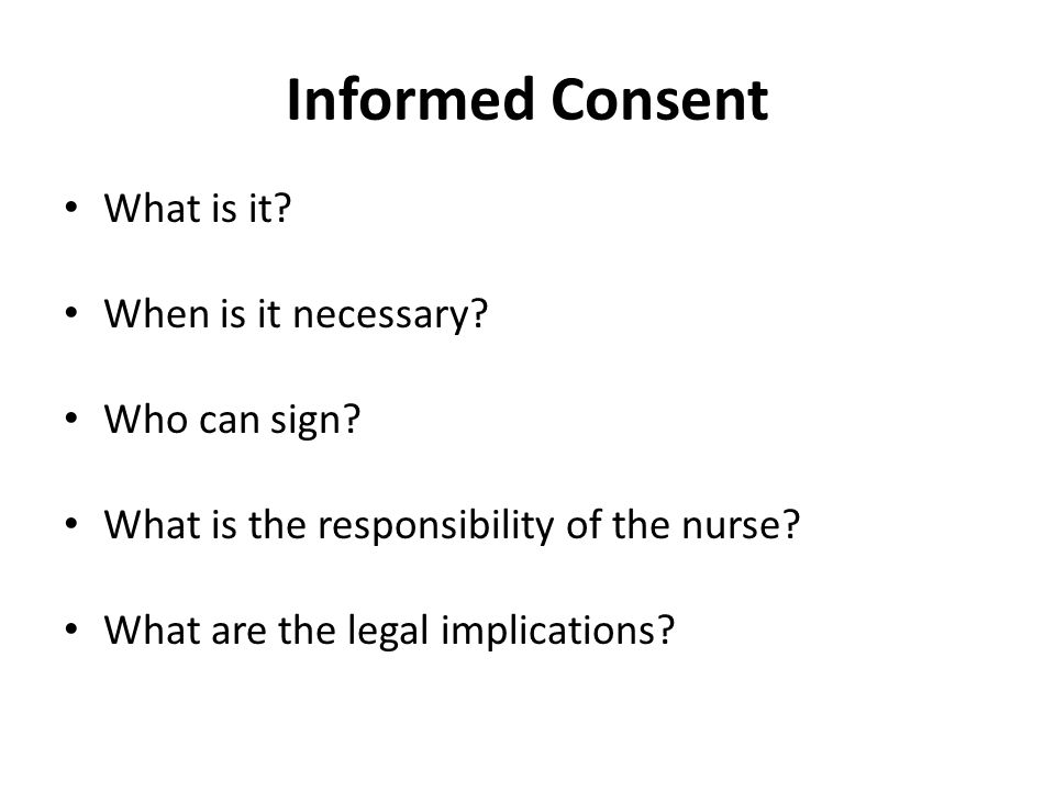 Informed Consent What is it. When is it necessary.
