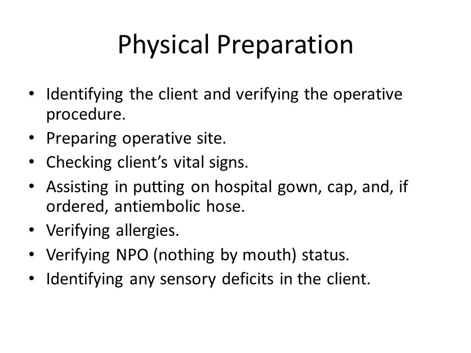 Physical Preparation Identifying the client and verifying the operative procedure.