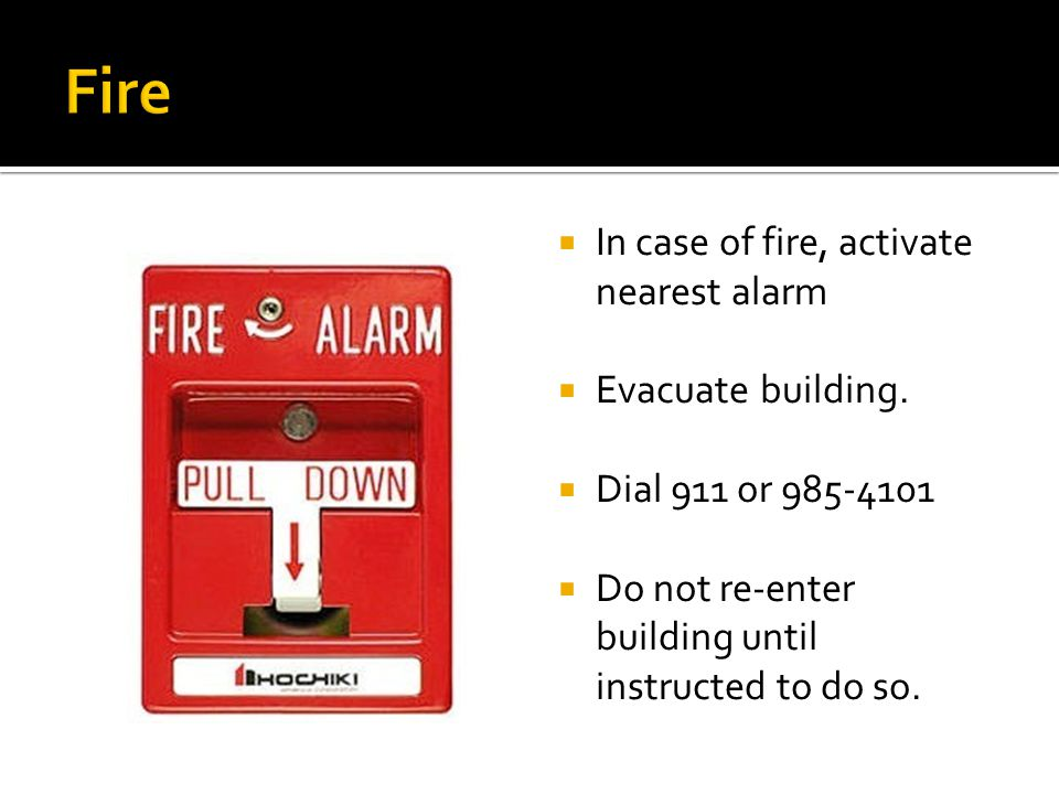  In case of fire, activate nearest alarm  Evacuate building.