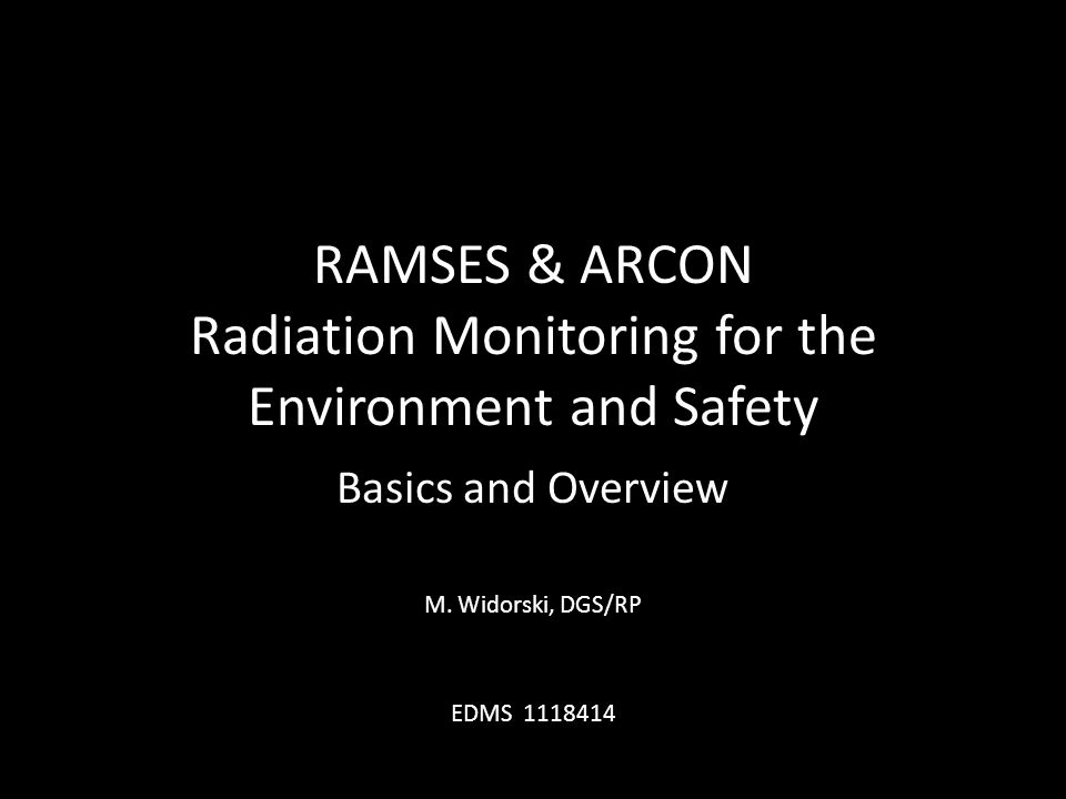 RAMSES & ARCON Radiation Monitoring for the Environment and Safety Basics and Overview M.