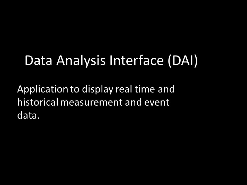 Data Analysis Interface (DAI) Application to display real time and historical measurement and event data.