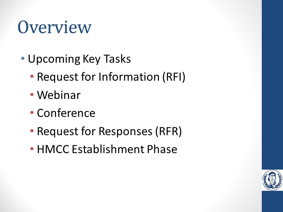 Overview Upcoming Key Tasks Request for Information (RFI) Webinar Conference Request for Responses (RFR) HMCC Establishment Phase
