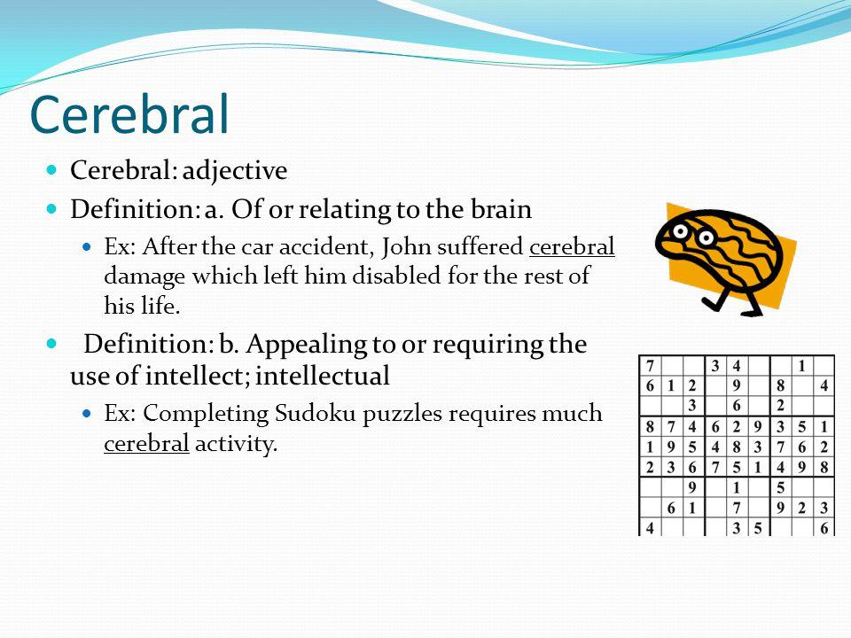 Cerebral Cerebral: adjective Definition: a.
