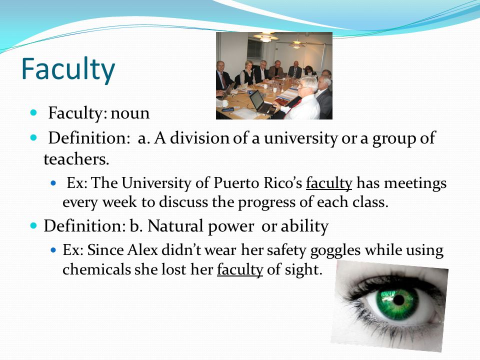 Faculty Faculty: noun Definition: a. A division of a university or a group of teachers.
