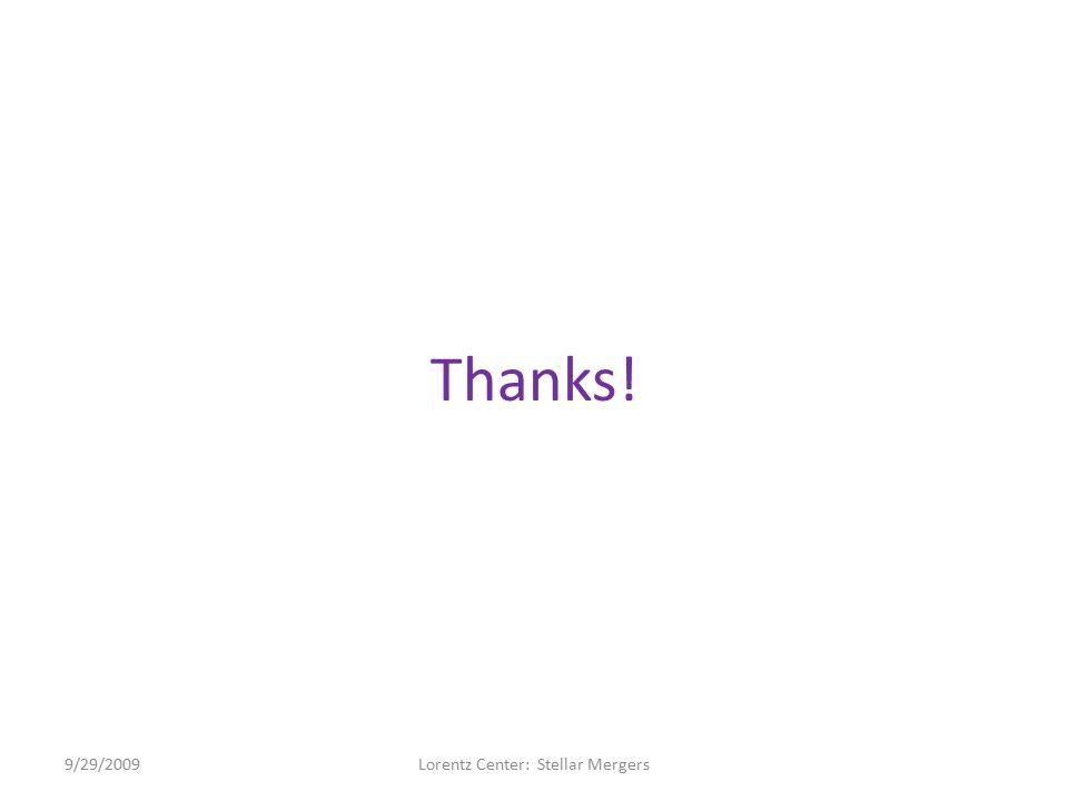 Thanks! 9/29/2009Lorentz Center: Stellar Mergers