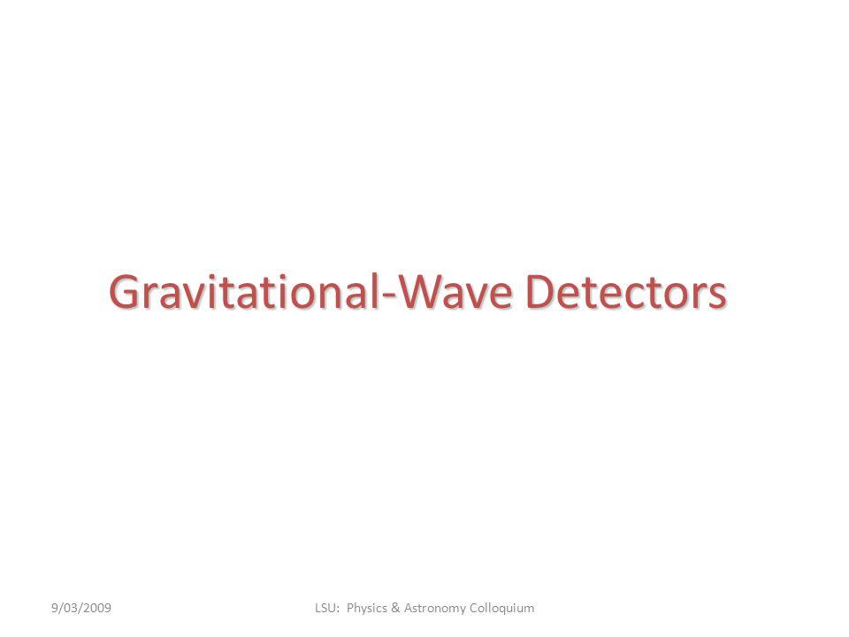 Gravitational-Wave Detectors 9/03/2009LSU: Physics & Astronomy Colloquium