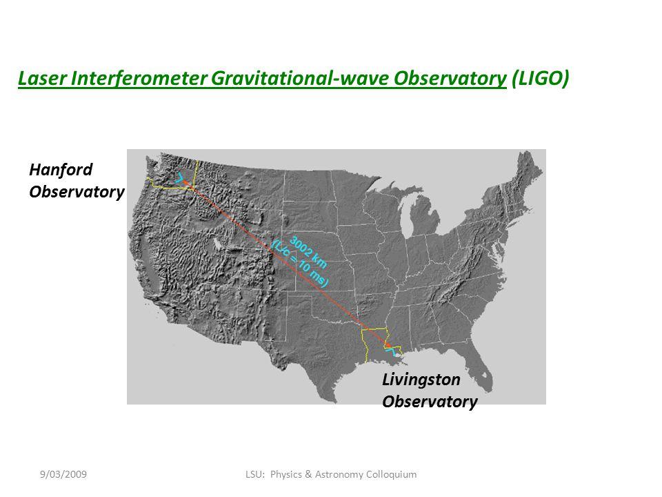 Hanford Observatory Livingston Observatory Laser Interferometer Gravitational-wave Observatory (LIGO) 9/03/2009LSU: Physics & Astronomy Colloquium