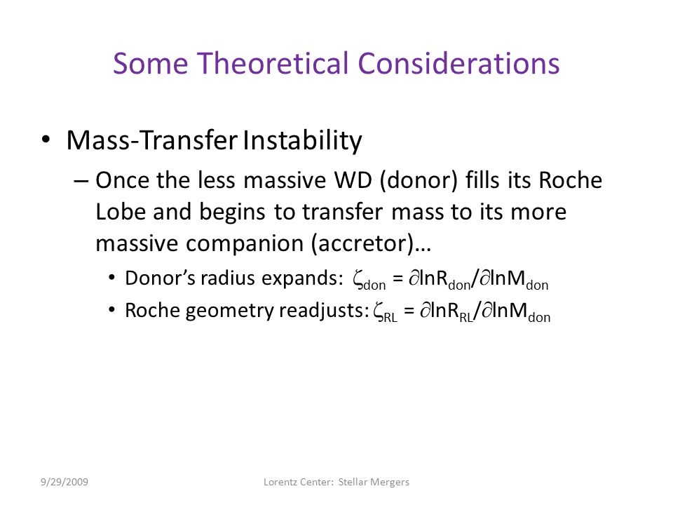 Some Theoretical Considerations Mass-Transfer Instability – Once the less massive WD (donor) fills its Roche Lobe and begins to transfer mass to its m