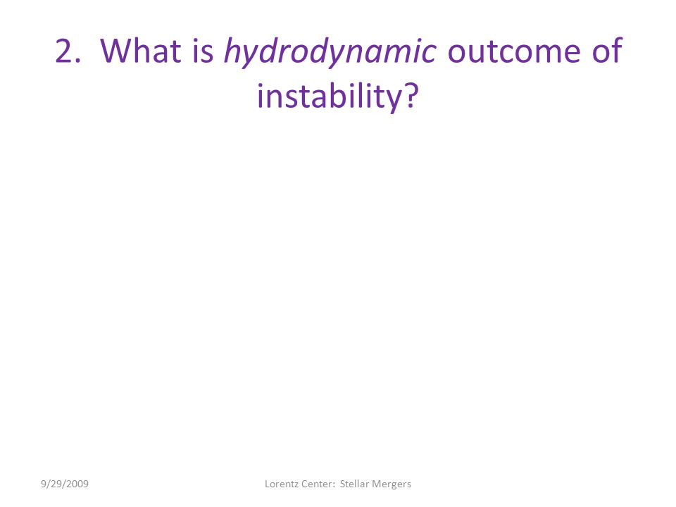 2. What is hydrodynamic outcome of instability.