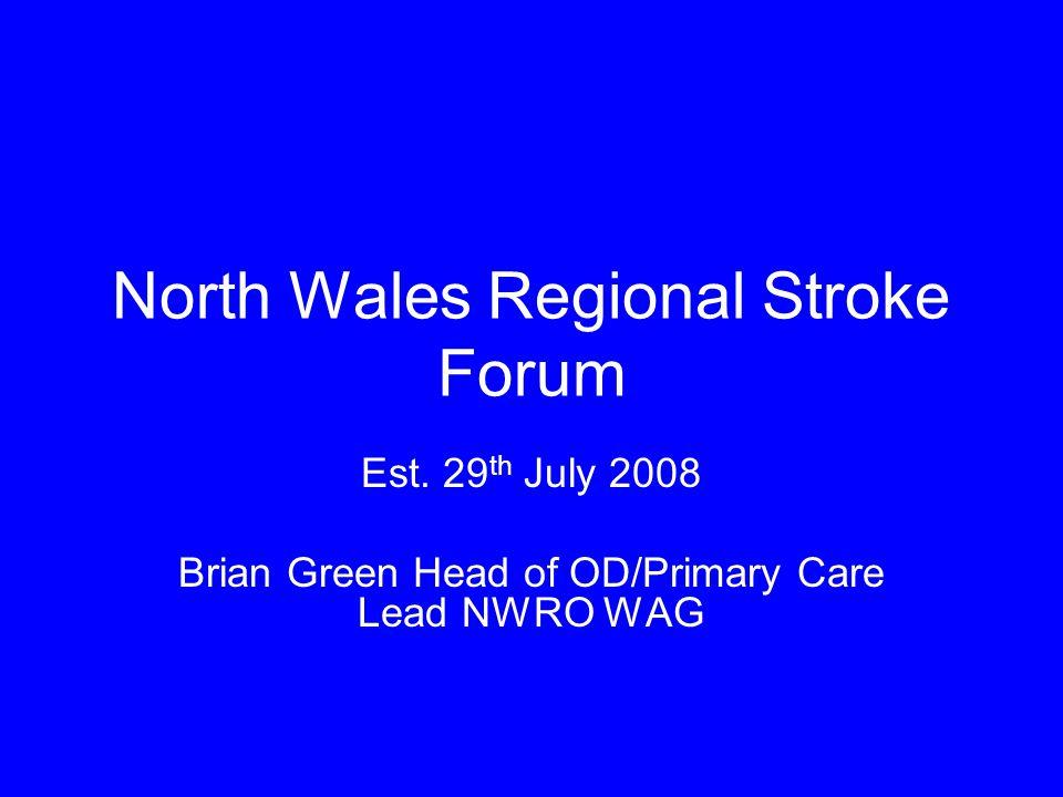 Est. 29 th July 2008 Brian Green Head of OD/Primary Care Lead NWRO WAG North Wales Regional Stroke Forum