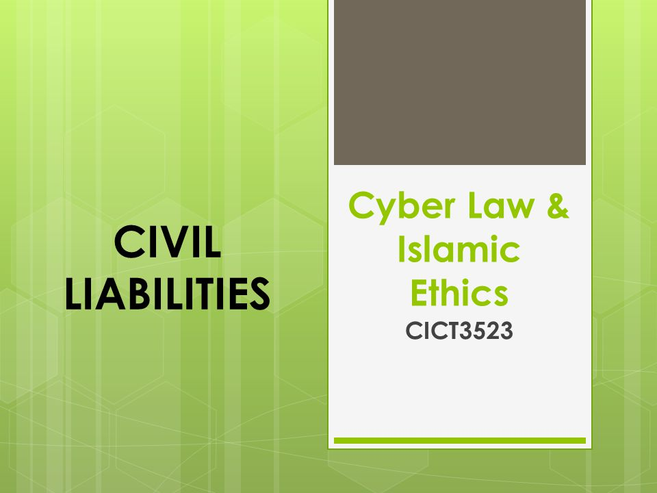 Cyber Law & Islamic Ethics CICT3523 CIVIL LIABILITIES
