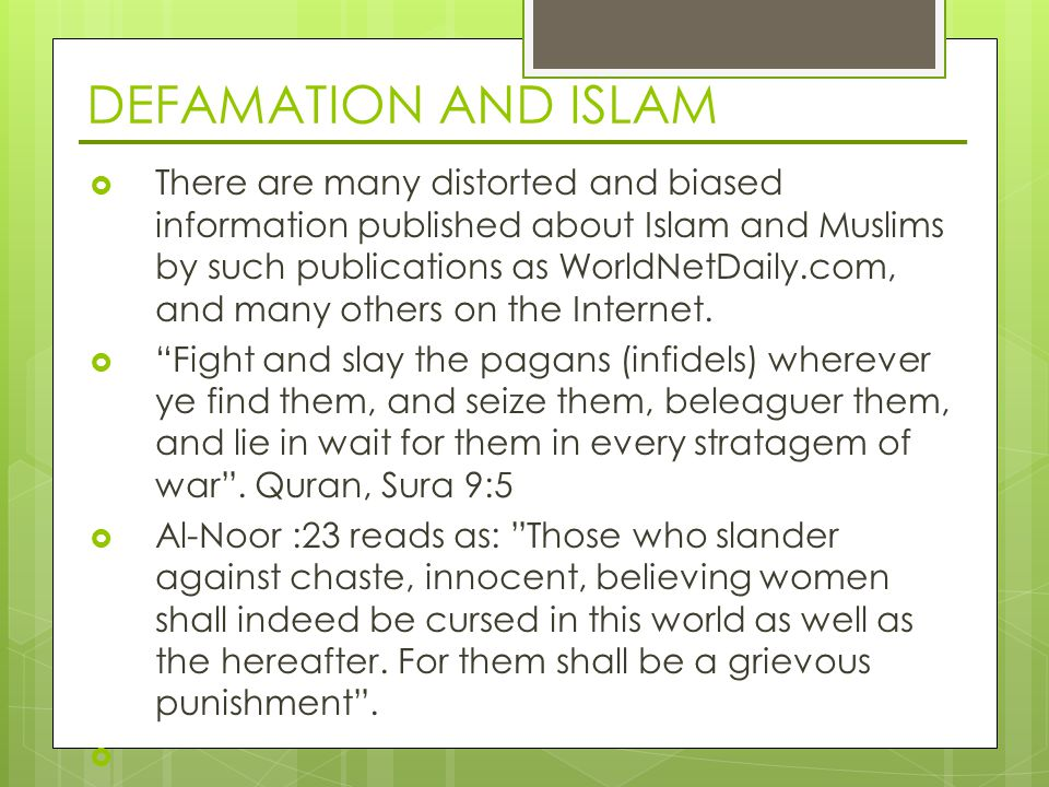 DEFAMATION AND ISLAM  There are many distorted and biased information published about Islam and Muslims by such publications as WorldNetDaily.com, and many others on the Internet.