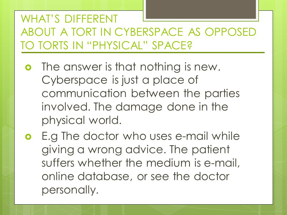 WHAT'S DIFFERENT ABOUT A TORT IN CYBERSPACE AS OPPOSED TO TORTS IN PHYSICAL SPACE.