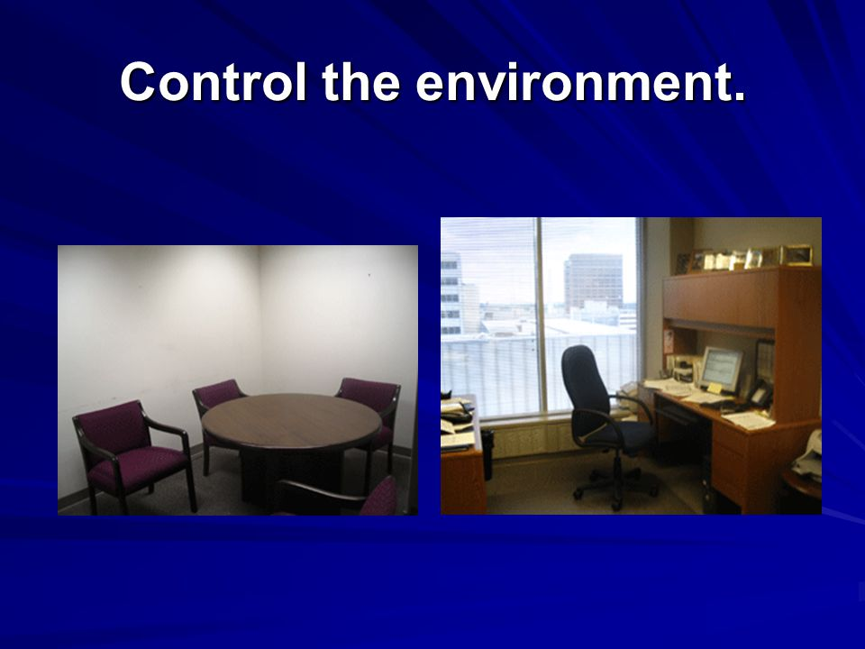 Control the environment.
