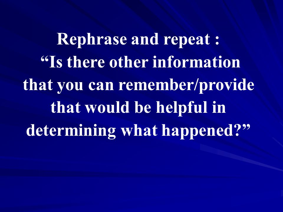 Rephrase and repeat : Is there other information that you can remember/provide that would be helpful in determining what happened