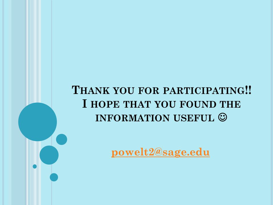 T HANK YOU FOR PARTICIPATING !! I HOPE THAT YOU FOUND THE INFORMATION USEFUL powelt2@sage.edu