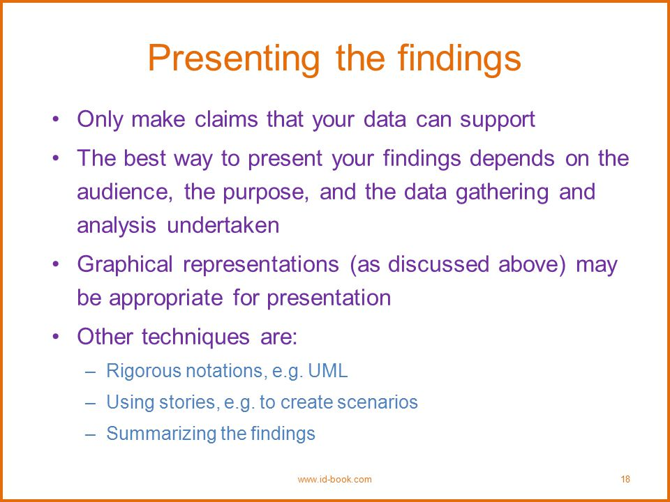Presenting the findings Only make claims that your data can support The best way to present your findings depends on the audience, the purpose, and th