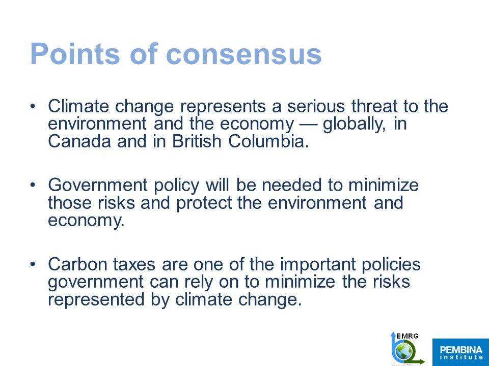 Points of consensus Climate change represents a serious threat to the environment and the economy — globally, in Canada and in British Columbia.