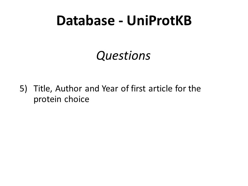 Database - UniProtKB 5)Title, Author and Year of first article for the protein choice Questions