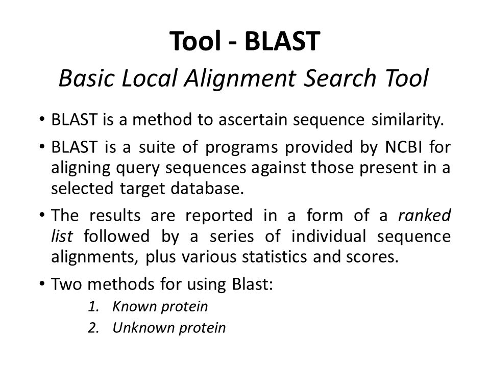 Tool - BLAST BLAST is a method to ascertain sequence similarity.