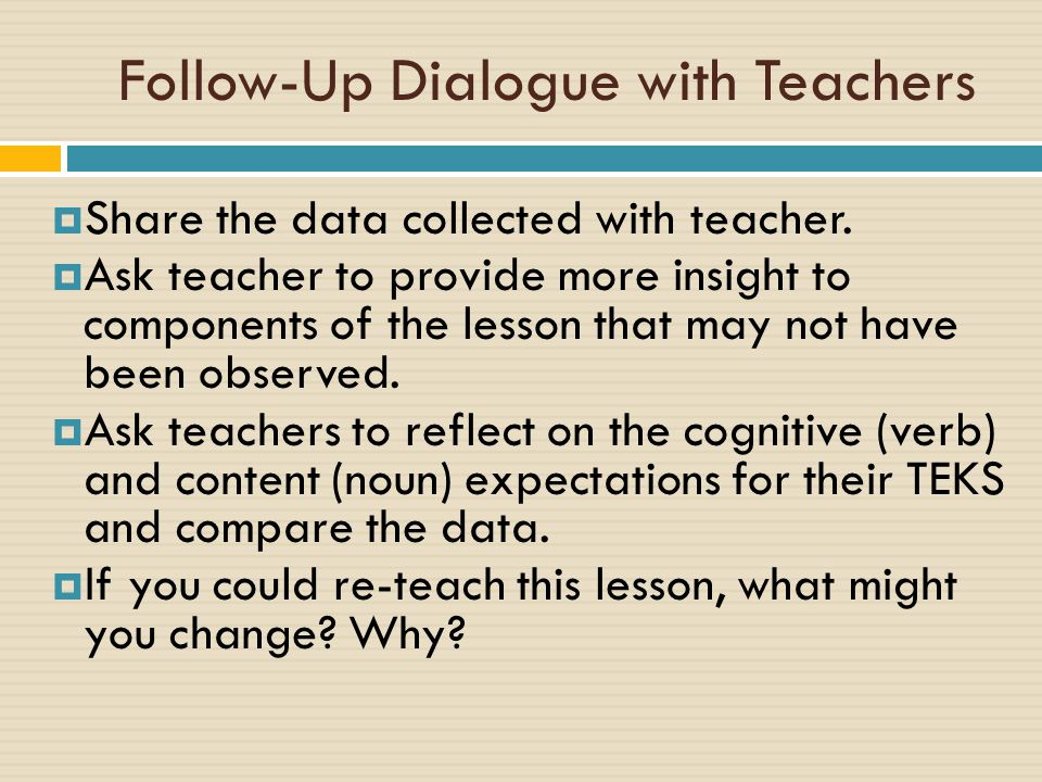 Follow-Up Dialogue with Teachers  Share the data collected with teacher.  Ask teacher to provide more insight to components of the lesson that may n