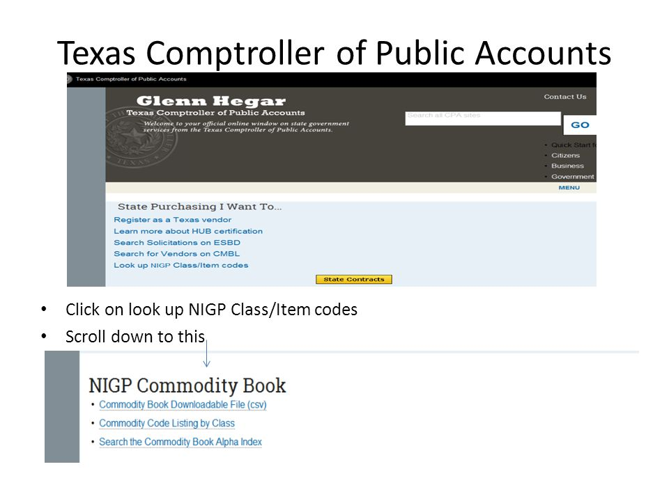 Helpful Links Overview link: http://comptroller.texas.gov/procurement/tools/comm-book/index.html http://comptroller.texas.gov/procurement/tools/comm-book/index.html Listing by Class: http://cmblreg.cpa.state.tx.us/commodity_book/Numeric_index.cfm http://cmblreg.cpa.state.tx.us/commodity_book/Numeric_index.cfm Listing by Alpha sort: http://cmblreg.cpa.state.tx.us/commodity_book/Alpha_index_inquiry.cfm http://cmblreg.cpa.state.tx.us/commodity_book/Alpha_index_inquiry.cfm