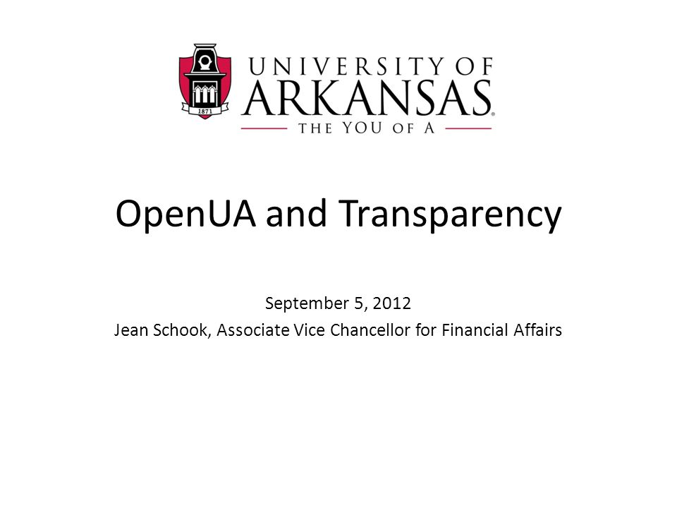 OpenUA and Transparency September 5, 2012 Jean Schook, Associate Vice Chancellor for Financial Affairs