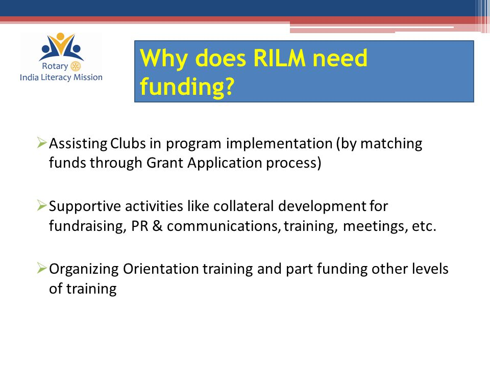  PR & Communications  Organizing national level Committee meetings  Management support to Clubs, Districts and National level Committees for all of above Why does RILM need funding?