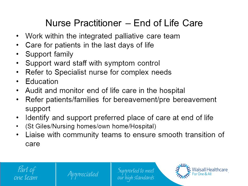 Nurse Practitioner – End of Life Care Work within the integrated palliative care team Care for patients in the last days of life Support family Suppor