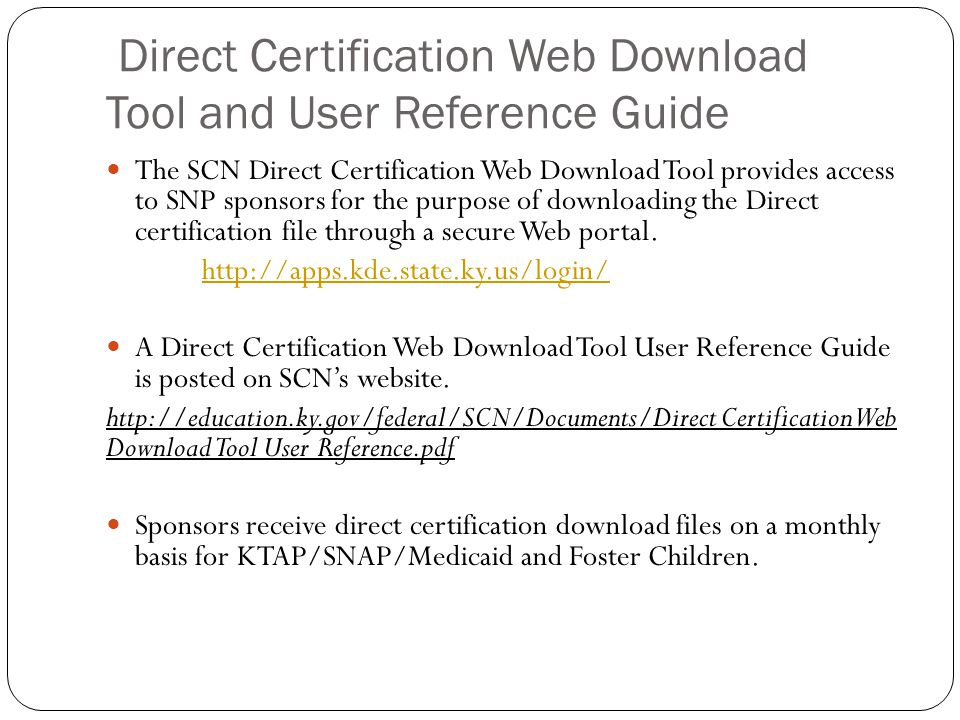 Direct Certification Web Download Tool and User Reference Guide The SCN Direct Certification Web Download Tool provides access to SNP sponsors for the
