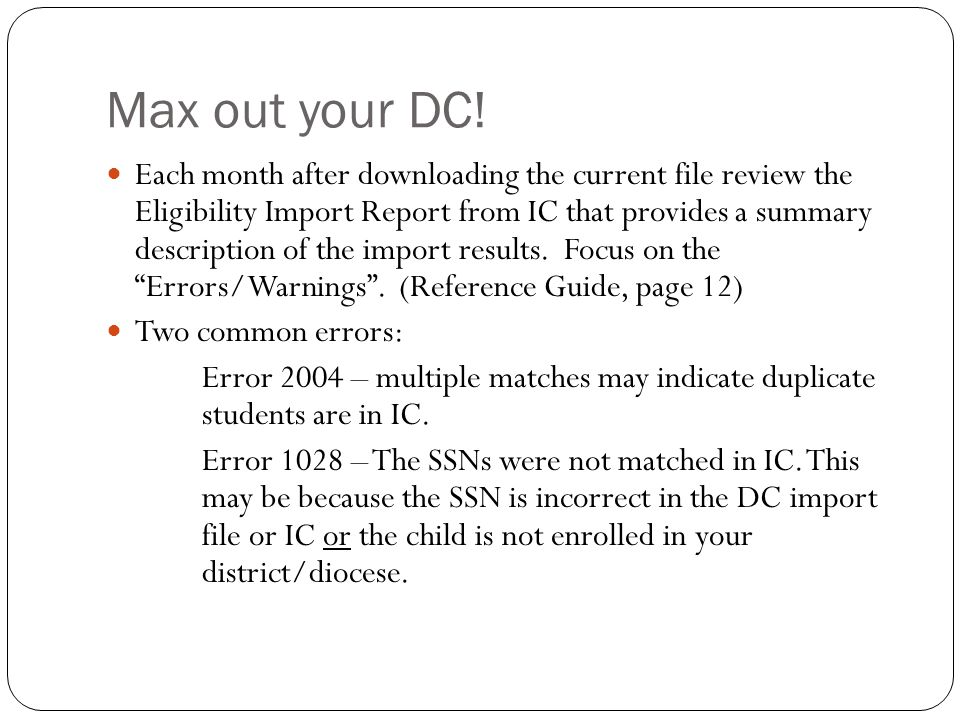 Max out your DC! Each month after downloading the current file review the Eligibility Import Report from IC that provides a summary description of the