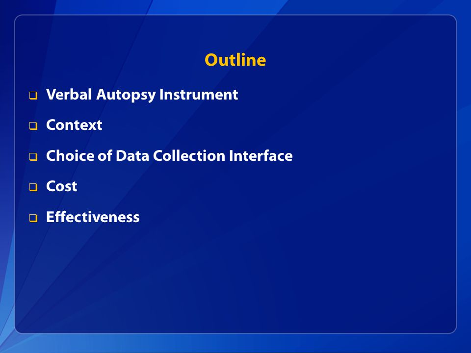 Outline  Verbal Autopsy Instrument  Context  Choice of Data Collection Interface  Cost  Effectiveness