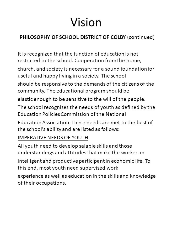 Vision PHILOSOPHY OF SCHOOL DISTRICT OF COLBY (continued) It is recognized that the function of education is not restricted to the school. Cooperation