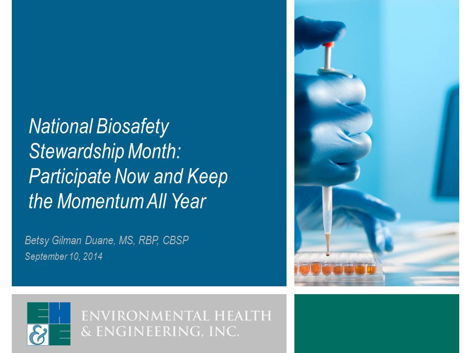 National Biosafety Stewardship Month: Participate Now and Keep the Momentum All Year Betsy Gilman Duane, MS, RBP, CBSP September 10, 2014