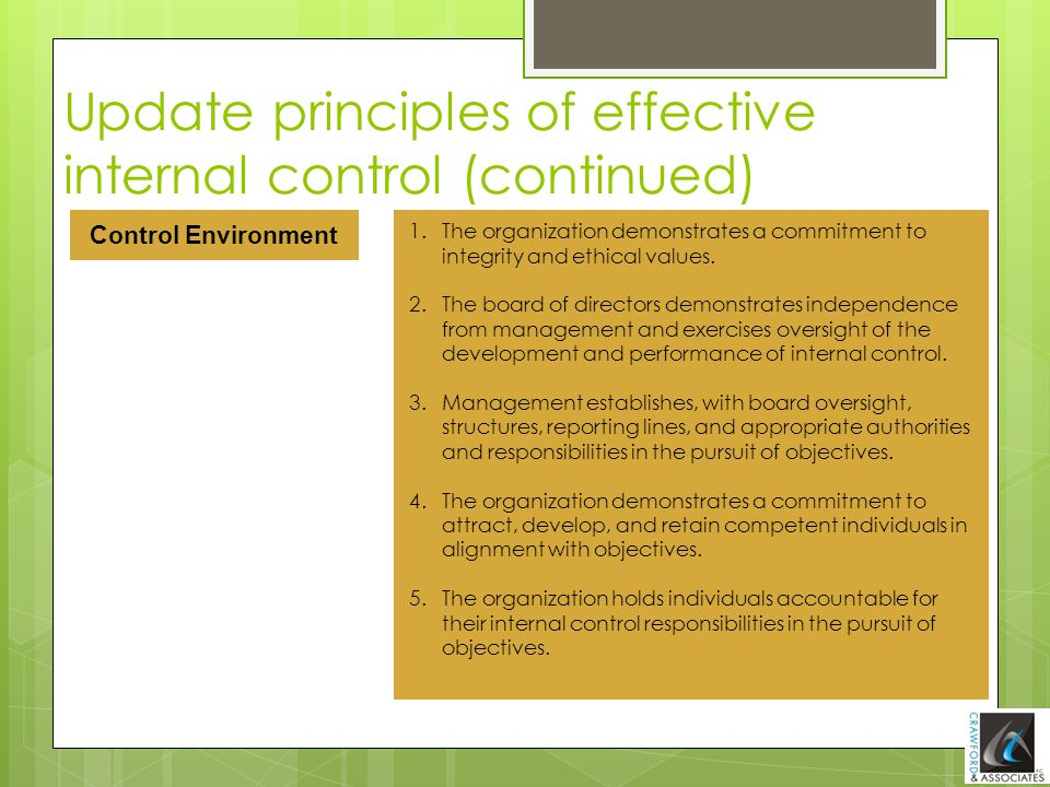 Control Environment Update principles of effective internal control (continued) 1.The organization demonstrates a commitment to integrity and ethical