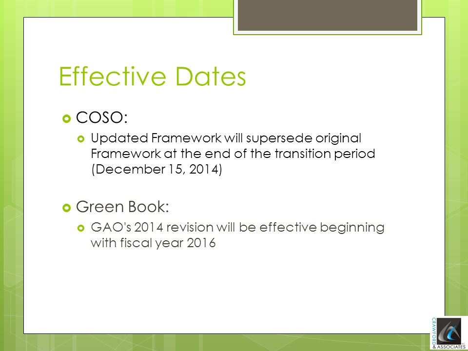 Effective Dates  COSO:  Updated Framework will supersede original Framework at the end of the transition period (December 15, 2014)  Green Book: 